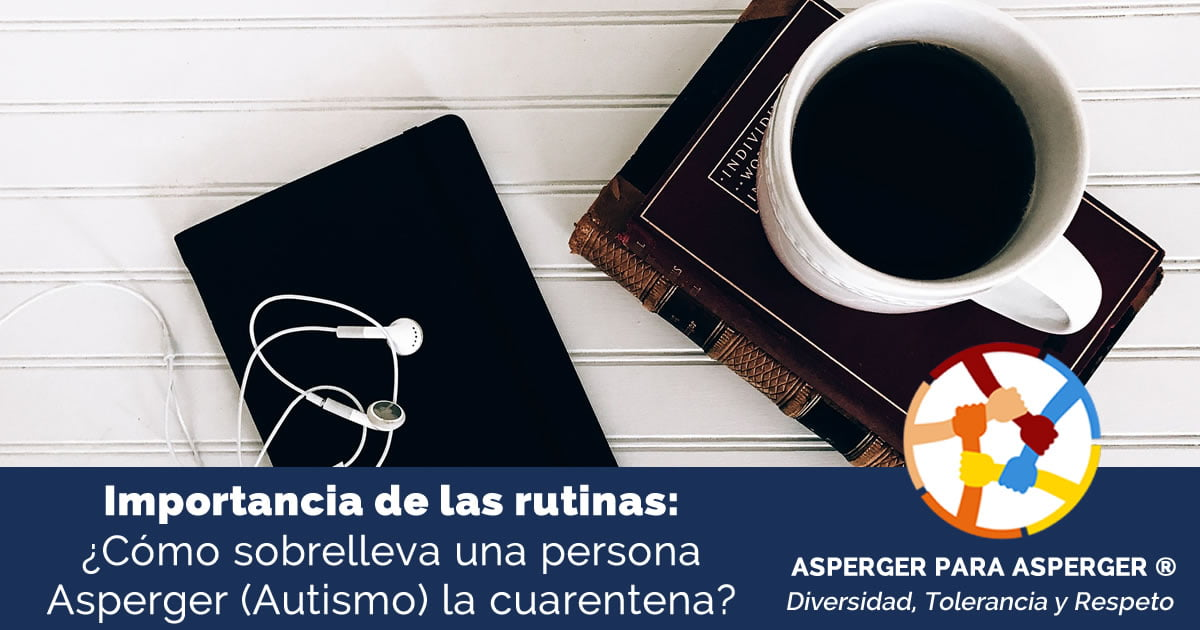 Importancia de la rutina: como sobrelleva una persona Asperger (Autismo) la cuarentena