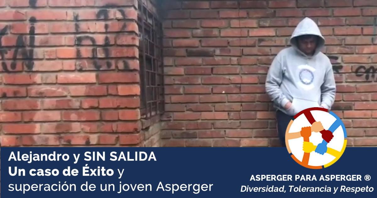 Alejandro y SIN SALIDA un caso de exito y superacion de un joven Asperger